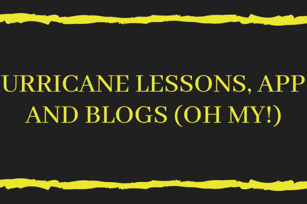 Hurricane Lessons, Apps, and Blogs Oh My