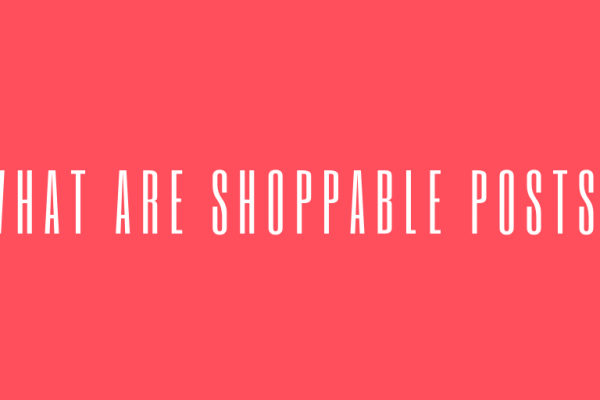 What Are Shoppable Posts?