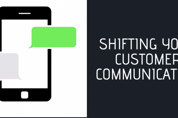 Shifting Your Customer Communication