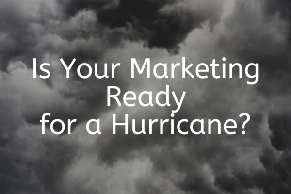 Is Your Marketing Ready for a Hurricane?